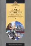 Caroline de Saint-Pierre - La ville patrimoine - Formes, logiques, enjeux et stratégies.