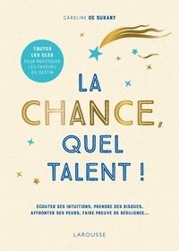 Caroline de Surany - La chance, quel talent ! - Ecouter ses intuitions, prendre des risques, affronter ses peurs, faire preuve de résilience.