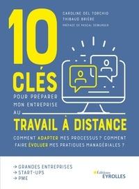 Caroline Del Torchio et Thibaud Brière - 10 clés pour préparer mon entreprise au travail à distance - Comment adapter mes processus ? Comment faire évoluer mes pratiques managériales ?.