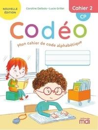 Caroline Delbois et Lucie Grillet - Français CP Cahier 2 Codéo - Mon cahier de code alphabétique.