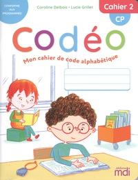 Caroline Delbois et Lucie Grillet - Mon cahier de code alphabétique CP Codéo - Cahier 2.