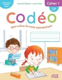 Caroline Delbois et Lucie Grillet - Mon cahier de code alphabétique CP Codéo - Cahier 1.