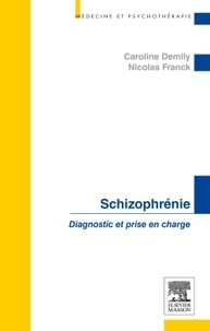 Caroline Demily et Nicolas Franck - La schizophrénie - Diagnostic et prise en charge.