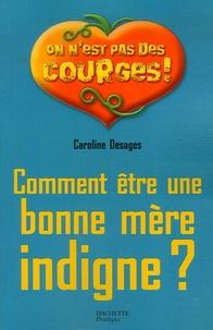 Caroline Desages - Comment être une bonne mère indigne ?.