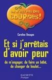 Caroline Desages - Et si j'arrêtais d'avoir peur (de m'engager, de faire un bébé, de changer de boulot...).