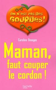 Caroline Desages - Maman, faut couper le cordon !.