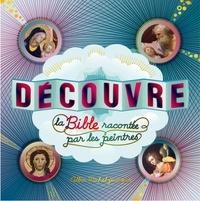 Caroline Desnoëttes - Découvre la Bible racontée par les peintres.