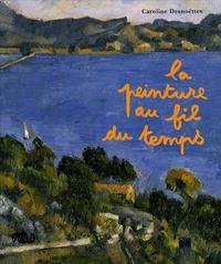 Caroline Desnoëttes - La peinture au fil du temps.
