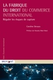Caroline Devaux - La fabrique du droit du commerce international - Réguler les risques de capture.
