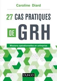 Caroline Diard - 27 cas pratiques de GRH - Missions opérationnelles en entreprise.