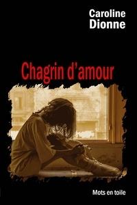 Caroline Dionne - Chagrin d'amour - roman sentimental.