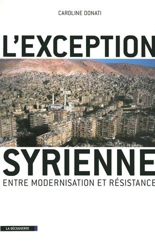 L'Exception syrienne. Entre modernisation et résistance