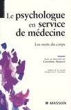 Caroline Doucet et Alain Abelhauser - Le psychologue en service de médecine - Les mots du corps.