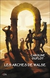 Caroline Duflot - Les Arches de Walse.