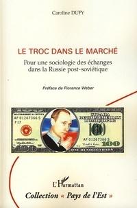 Caroline Dufy - Le troc dans le marché - Pour une sociologie des échanges dans la Russie post-soviétique.
