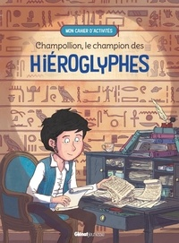 Caroline Dugand et Maëva Gervason - Champollion, le champion des hiéroglyphes - Mon cahier d'activités.