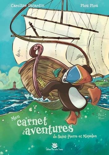Caroline Dujardin et Piou Piou - Mon carnet d'aventures - Saint-Pierre et Miquelon.