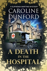 Caroline Dunford - A Death in the Hospital (Euphemia Martins Mystery 15) - A wartime mystery of heart-stopping suspense.