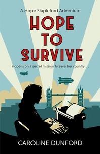 Caroline Dunford - Hope to Survive - An exhilarating suspense-filled spy adventure.