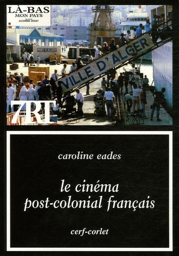Caroline Eades - Le cinéma post-colonial français.