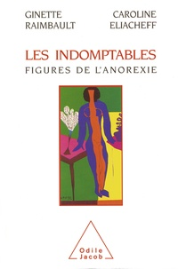 Caroline Eliacheff et Ginette Raimbault - Indomptables.