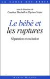 Caroline Eliacheff et Myriam Szejer - Le bébé et les ruptures - Séparation et exclusion.