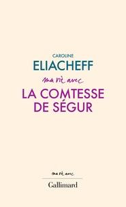 Caroline Eliacheff - Ma vie avec la comtesse de Ségur.