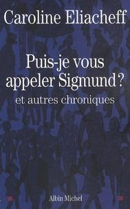 Caroline Eliacheff - Puis-je vous appeler Sigmund ? - Et autres chroniques.