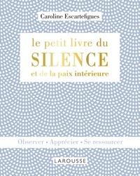 Caroline Escartefigues - Le petit livre du silence et de la paix intérieure.