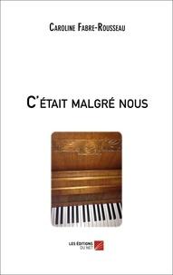 Caroline Fabre-Rousseau - C'était malgré nous.