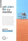 Caroline Fabre-Rousseau - Café zébré, thé à la menthe.