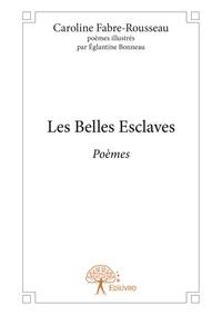 Caroline Fabre-Rousseau - Les belles esclaves.