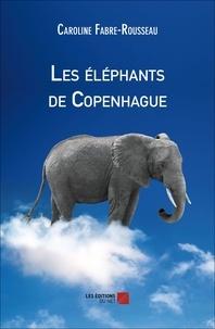 Caroline Fabre-Rousseau - Les éléphants de Copenhague.