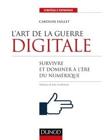Caroline Faillet - L'art de la guerre digitale - Survivre et dominer à l'ère du numérique.