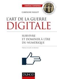Caroline Faillet - L'art de la guerre digitale - Survivre et dominer à l'ère numérique.