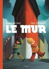 Caroline Fait et Eric Puybaret - Le Mur.