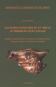 Caroline Fargeix - Les élites lyonnaises du XVe siècle au miroir de leur langage - Pratiques et représentations culturelles des conseillers de Lyon, d'après les registres de délibérations consulaires.