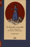 Caroline Fayolle - La femme nouvelle - Genre, éducation, Révolution (1789-1830).