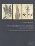 Caroline Fieschi et Isabelle Tarier - Photographier les plantes au XIXe siècle - La photographie dans les livres de botanique.