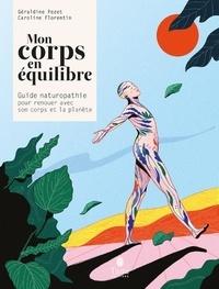 Caroline Florentin et Geraldine Pezet - Mon corps en équilibre - Guide de naturopathie pour renouer avec son corps et la planète.