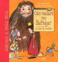 Caroline Fontaine-Riquier et Marie-Hélène Place - Colin-maillard chez Balthazar. - Le livre du toucher.