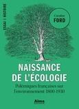 Caroline Ford et Béatrice Commengé - Naissance de l'écologie.