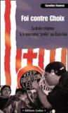 """Caroline Fourest - Foi contre choix. - La droite religieuse et le mouvement """"pro-life"""" aux Etats-Unis."""
