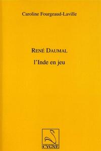 Caroline Fourgeaud-Laville - Réné Daumal - L'Inde en jeu.
