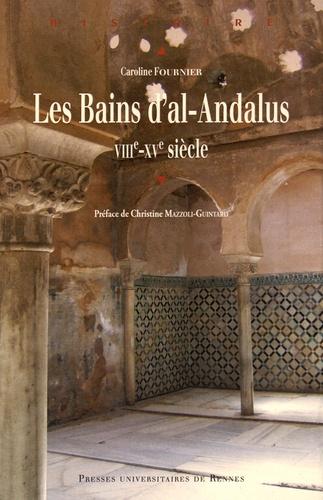 Caroline Fournier - Les bains d'al-Andalus - VIIIe-XVe siècle.