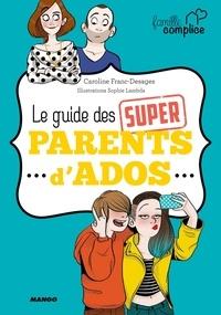 Caroline Franc-Desages - Le guide des super parents d'ados - Le premier guide de survie des parents d'ados !.
