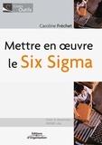 Caroline Fréchet - Mettre en oeuvre le Six Sigma.
