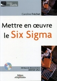 Caroline Fréchet - Mettre en oeuvre le Six Sigma. 1 Cédérom