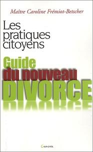 Caroline Frémiot-Betscher - Guide du nouveau divorce.