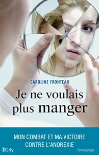 Caroline Fronteau - Je ne voulais plus manger.